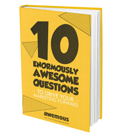 10 enormously awesome questions to drive your marketing forward ebook by Awemous Marketing
