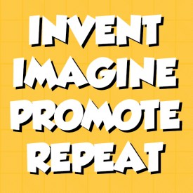 invent, imagine, promote, repeat